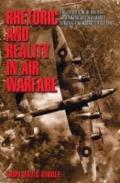 Rhetoric and Reality in Air Warfare The Evolution of British and American Ideas About Strate...