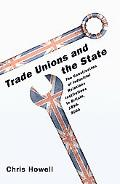 Trade Unions and the State The Construction of Industrial Relations Institutions in Britain,...