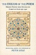 Dream of the Poem Hebrew Poetry from Muslim and Christian Spain, 950-1492