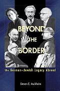 Beyond the Border The German-jewish Legacy Abroad