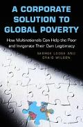 Corporate Solution to Global Poverty How Multinationals Can Help the Poor and Invigorate The...