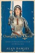 Changing The World American Progressives In War And Revolution