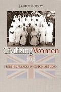 Civilizing Women British Crusades in Colonial Sudan