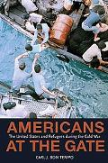 Americans at the Gate: The United States and Refugees during the Cold War