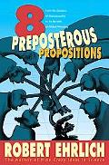 Eight Preposterous Propositions From the Genetics of Homosexuality to the Benefits of Global...