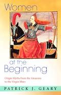 Women at the Beginning Origin Myths from the Amazons to the Virgin Mary