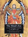 Mind`s Eye Art And Theological Argument in the Medieval West