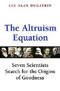 Altruism Equation Seven Scientists Search for the Origins of Goodness