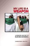 My Life Is a Weapon A Modern History of Suicide Bombing