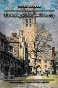 Making of Princeton University From Woodrow Wilson to the Present