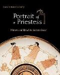 Portrait of a Priestess Women And Ritual in Ancient Greece