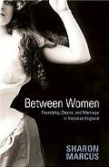 Between Women Friendship, Desire, and Marriage in Victorian England