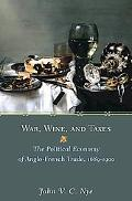 War, Wine, & Taxes The Political Economy of Anglo-french Trade 1689-1900
