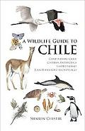 A Wildlife Guide to Chile: Continental Chile, Chilean Antarctica, Easter Island, Juan Fernan...