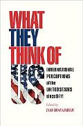 What They Think of Us International Perceptions of the United States since 9/11