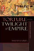 Torture & the Twilight of Empire From Algiers to Baghdad