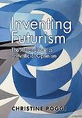 Inventing Futurism: The Art & Politics of Artificial Optimism