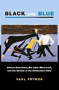 Black & Blue African Americans, the Labor Movement, and the Decline of the Democratic Party