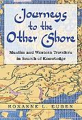 Journeys to the Other Shore: Muslim and Western Travelers in Search of Knowledge