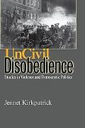 Uncivil Disobedience: Studies in Violence and Democratic Politics