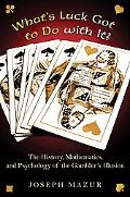 What's Luck Got to Do with It?: The History, Mathematics, and Psychology of the Gambler's Il...