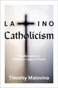 Latino Catholicism - Transformation in America#8242;s Largest Church