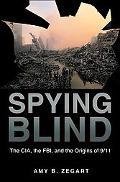Spying Blind: The CIA, the FBI, & the Origins of 9/11