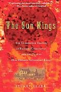 The Sun Kings: The Unexpected Tragedy of Richard Carrington & the Tale of How Modern Astrono...