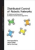 Distributed Control of Robotic Networks: A Mathematical Approach to Motion Coordination Algo...