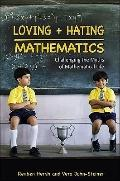 Loving and Hating Mathematics : Challenging the Myths of Mathematical Life