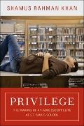 Privilege : The Making of an Adolescent Elite at St. Paul's School
