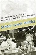 School Lunch Politics: The Surprising History of America's Favorite Welfare Program (Politic...
