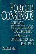 Forged Consensus: Science, Technology, and Economic Policy in the United States, 1921-1953 (...