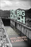 Big Ditch : How America Took, Built, Ran, and Ultimately Gave Away the Panama Canal