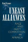 Uneasy Alliances: Race and Party Competition in America (New in Paper) (Princeton Studies in...