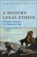 Modern Legal Ethics : Adversary Advocacy in a Democratic Age