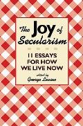 The Joy of Secularism: 11 Essays for How We Live Now