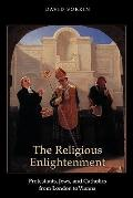 Religious Enlightenment : Protestants, Jews, and Catholics from London to Vienna