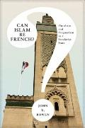 Can Islam Be French? - Pluralism and Pragmatism in A Secularist State
