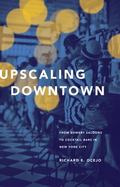 Upscaling Downtown : From Bowery Saloons to Cocktail Bars in New York City