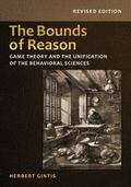 Bounds of Reason : Game Theory and the Unification of the Behavioral Sciences, Revised Edition