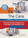 It's Not the Cans : The Best Nutrient Balance for a Stronger and Healthier You