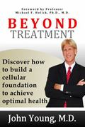 Beyond Treatment : Discover How to Build a Cellular Foundation to Achieve Optimal Health