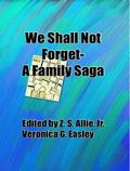 We Shall Not Forget : A Family Saga