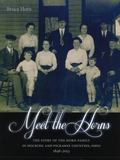 Meet the Horns : The History of the Horn Family in Hocking and Pickaway Counties, Ohio 1846-...