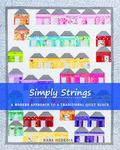 Simply Strings : A Modern Approach to a Traditional Quilt Block