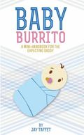 Baby Burrito : A Mini-Handbook for the Expecting Daddy