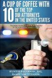 A Cup Of Coffee With 10 Of The Top DUI Attorneys In The United States: Valuable insights you...