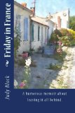 Friday in France: A  humorous memoir about leaving it all behind.