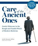 Care of the Ancient Ones: Gentle Eldercare in the Rough-and-Tumble World of Modern Medicine